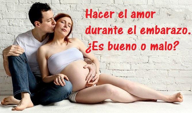 hacer el amor durante embarazo es bueno o malo