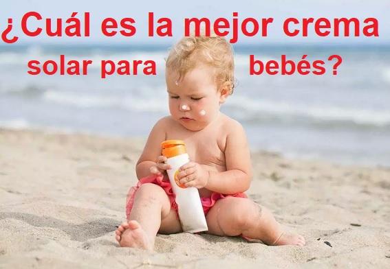 cual es la mejor crema solar para bebes